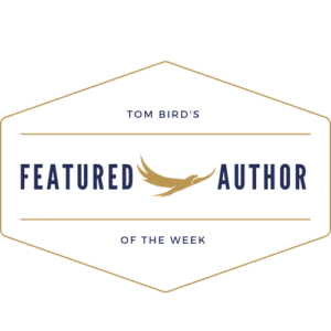 Tom Bird's Featured Author of the Week